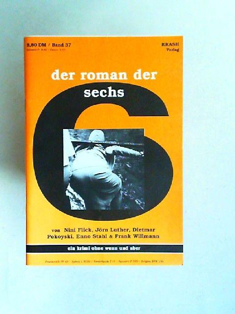 Flick, Nini, Jörn Luther und Dietmar Pokoyski; Enno Stahl; Frank Willmann: Der Roman der Sechs. Ein Krimi ohne wenn und aber. [Band 37]