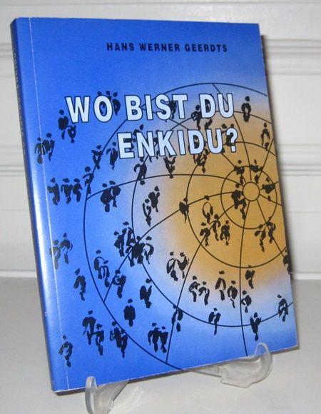 Geerdts, Hans Werner: Wo bist du, Enkidu?.
