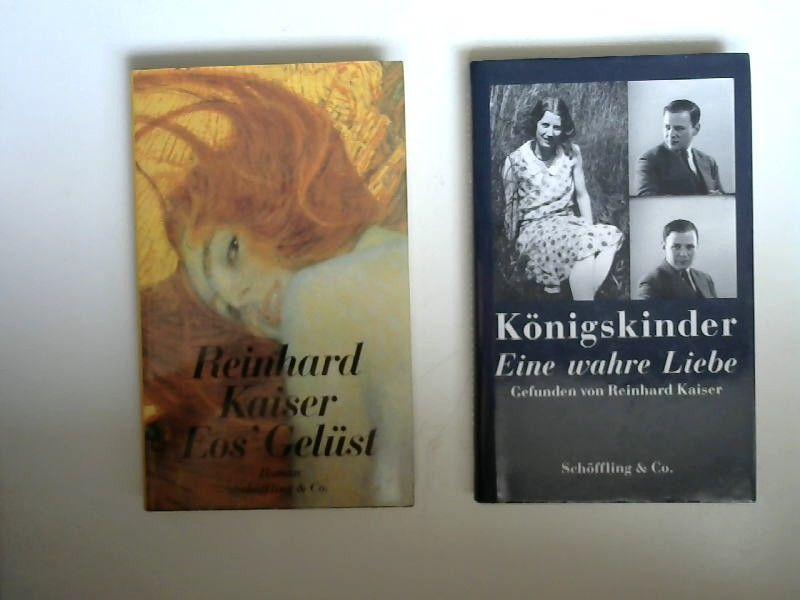 Kaiser, Reinhard: 2 Bücher zusammen - Reinhard Kaiser: 1) Eos` Gelüst : Roman, 2) Königskinder. Eine wahre Liebe. Gefunden von Reinhard Kaiser.