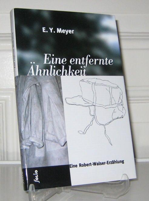 Meyer, E. Y.: Eine entfernte Ähnlichkeit. Eine Robert-Walser-Erzählung und zwei Essays über Robert Walser.