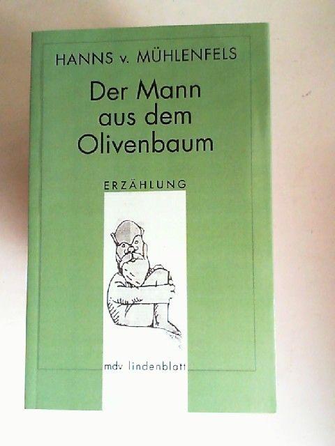 Mühlenfels, Hanns von: Der Mann aus dem Olivenbaum. Erzählung. [mdv lindenblatt]