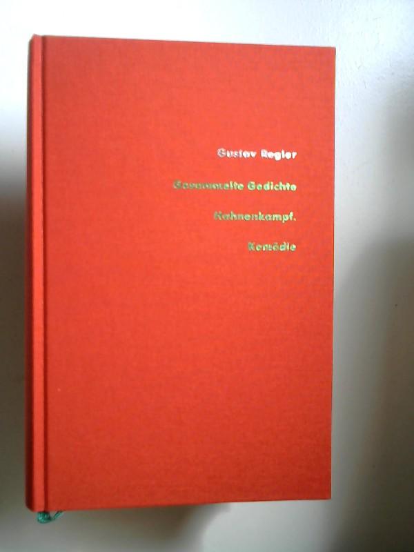 Regler, Gustav, Ulrich Kittstein (Hg.) und Gerhard Schmidt-Henkel (Hg.); Ralph Schock (Hg.); Günter Scholdt (Hg.); Hermann Gätje (Hg.): Gesammelte Gedichte. Hahnenkampf. Komödie. [Gustav Regler-Werke Band 11]
