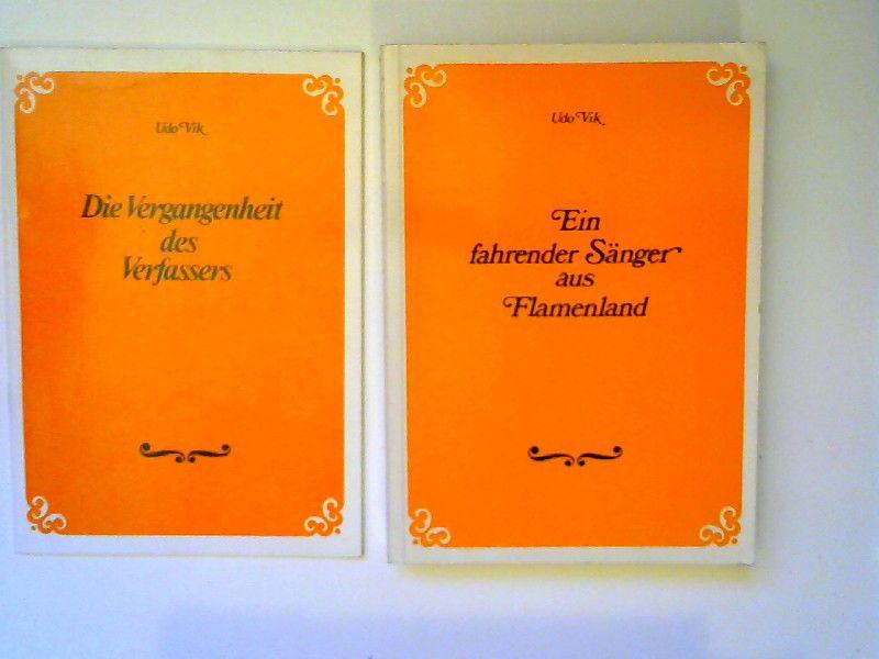 Vik, Udo: 2 Bücher zusammen - Udo Vik: 1) Ein fahrender Sänger aus Flamenland; 2) Die Vergangenheit des Verfassers.