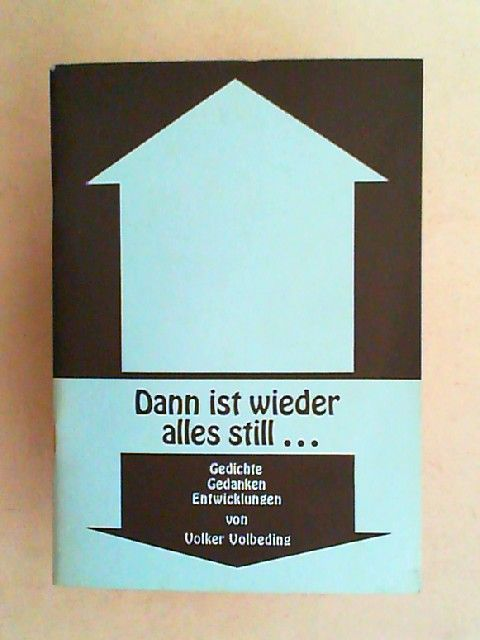 Volbeding, Volker: Dann ist wieder alles still... Aus dem Gefängnis eines Charakters. Gedichte, Gedanken, Entwicklungen.