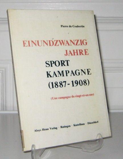 Coubertin, Pierre de: Einundzwanzig Jahre Sportkampagne : (1887 - 1908). (Une campagne de vingt-et-un ans). Hrsg. vom Carl-Diem-Institut an der Deutschen Sporthochschule Köln.