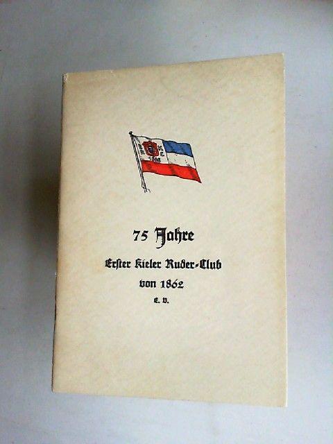 Jacobsen, Fritz: 75 Jahre. Erster Kieler Ruder-Club von 1862 e.V.