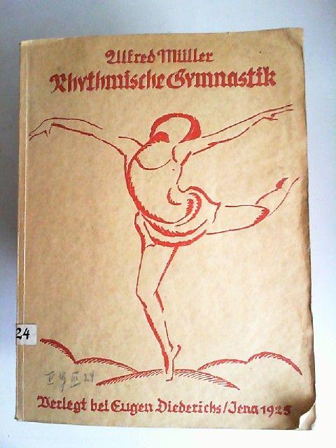 Müller, Alfred: Rhythmische Gymnastik. Eine Abhandlung über ihre Grundzüge. Diplomarbeit der Deutschen Hochschule für Leibesübungen. Mit 28 Abbildungen.