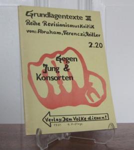 Abraham , Ferenczi und Reitler: Gegen Jung & Konsorten. [Grundlagentexte III. Reihe RevisionismusKritik].