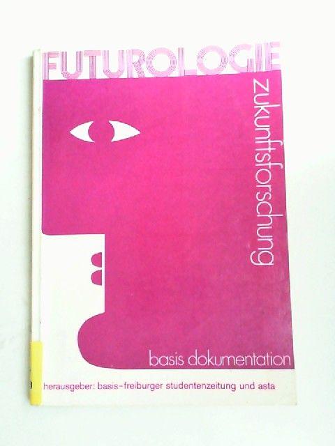 Basis - Feiburger Studentenzeitung (Hg.) Asta Freiburg (Hg.) Rolf Gössner u. a.: Futurologie. Zukunftsforschung. Basis Dokumentation.