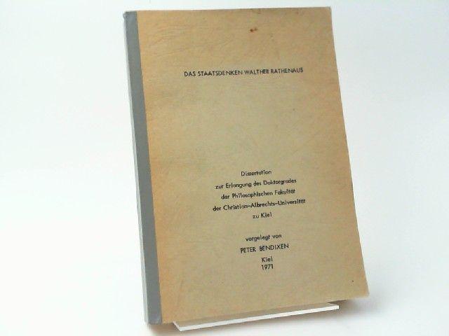 Bendixen, Peter: Das Staatsdenken Walther Rathenaus. Dissertation zur Erlangung des Doktorgrades der Philosophischen Fakultät der Christian-Albrechts-Universität zu Kiel.