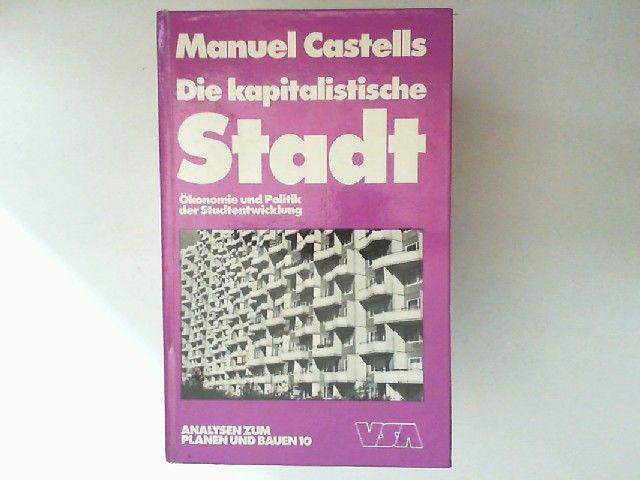 Castells, Manuel: Die kapitalistische Stadt. Ökonomie und Politik der Stadtentwicklung. [Reihe Analysen zum Planen und Bauen. Aus d. Franz. von Michel Lang]
