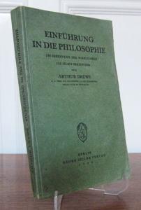 Drews, Arthur: Einführung in die Philosophie. Die Erkenntnis der Wirklichkeit als Selbst-Erkenntnis.