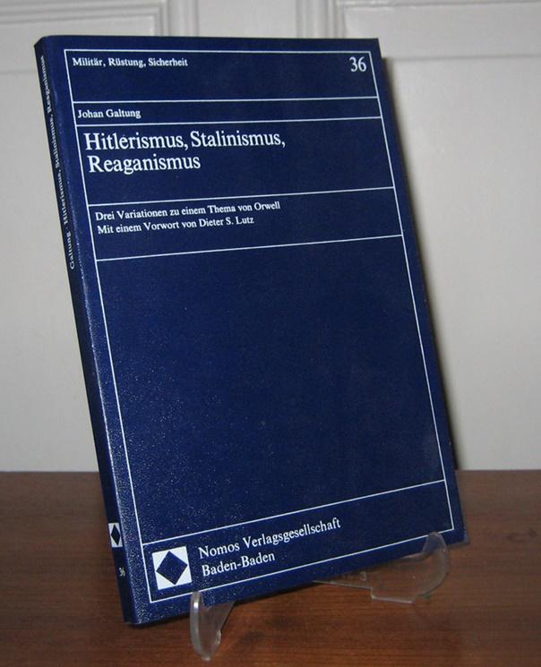 Galtung, Johan: Hitlerismus, Stalinismus, Reaganismus. Drei Variationen zu einem Thema von Orwell. Mit einem Vorwort von Dieter S. Lutz. [Militär, Rüstung, Sicherheit (MRS), Bd. 36].