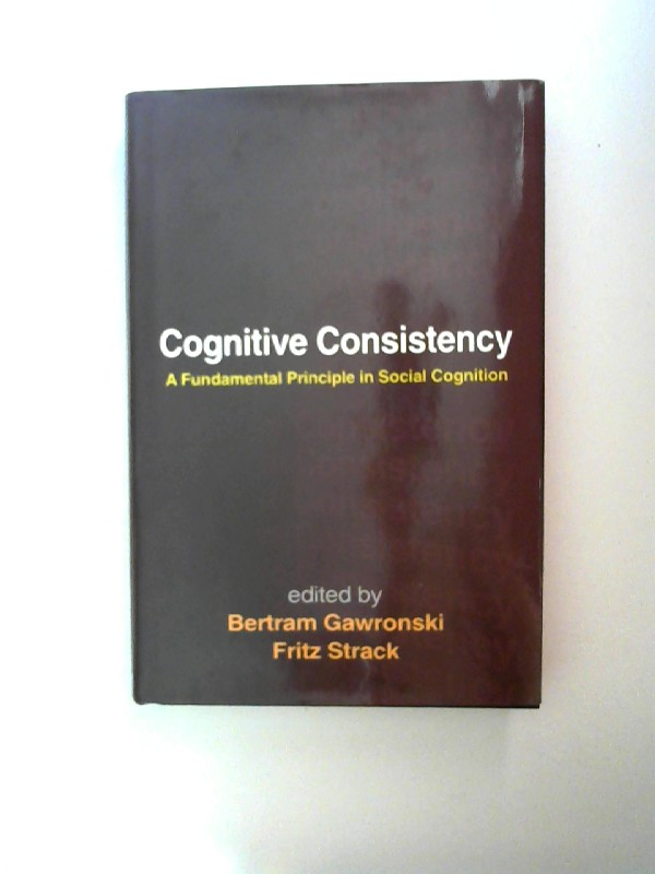 Gawronski, Bertram and Fritz Strack (Hg.): Cognitive consistency. A fundamental principle in social cognition.