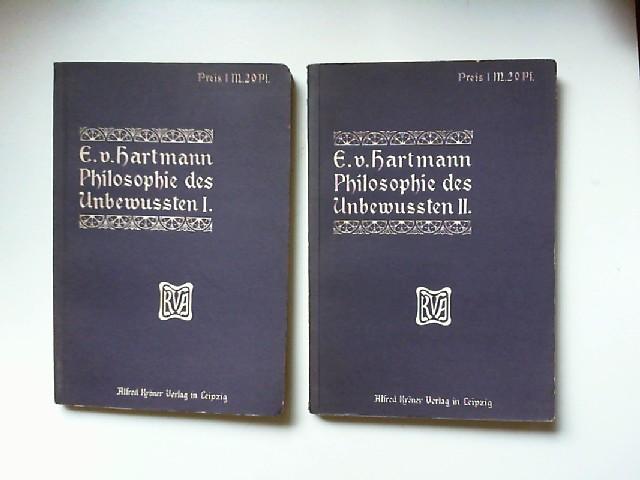 Hartmann, Eduard von: In 2 Bänden - Eduard von Hartmann; Philosophie des Unbewussten. Erster Teil) Phänomenologie des Unbewußten. Zweiter Teil) Metaphysik des Unbewußten. [Kröners Volksausgabe]