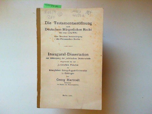 Hartrodt, Georg: Die Testamentseröffnung nach Deutschem Bürgerlichen Recht (§§ 2259 - 2264 BGB) unter besonderer Berücksichtigung des Preussischen Rechts. Inaugural-Dissertation zur Erlangung der Doktorwürde