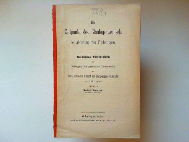 Hoffmann, Herbert: Der Zeitpunkt des Gläubigerwechsels bei Abtretung von Forderungen. Inaugural-Dissertation zur Erlangung der Doktorwürde
