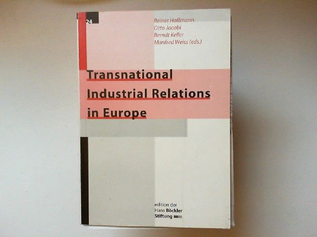 Hoffmann, Reiner u.a. (eds): Transnational Industrial Relations in Europe. [edition der Hans Böckler Stiftung]