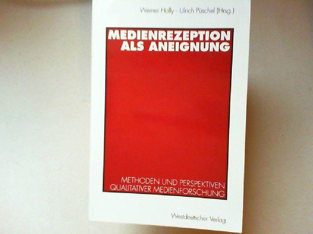 Holly, Werner und Ulrich Püschel (Hg.): Medienrezeption als Aneignung : Methoden und Perspektiven qualitativer Medienforschung.