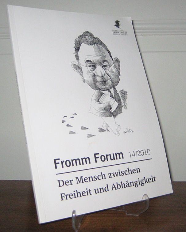 Internationale Erich Fromm Gesellschaft e.V. (Hrsg.): Fromm Forum 14/2010. Der Mensch zwischen Freiheit und Abhängigkeit.