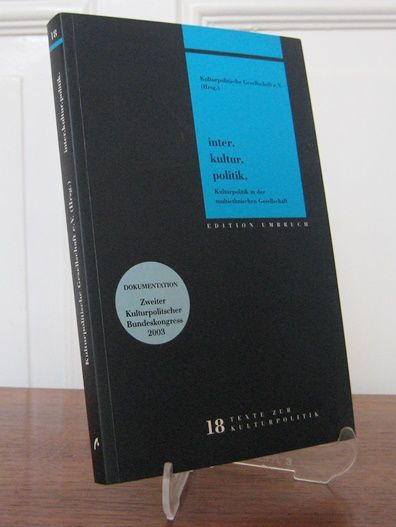 Kulturpolitische Gesellschaft e.V. (Hrsg.): Inter.Kultur.Politik. Kulturpolitik in der multiethnischen Gesellschaft. Dokumentation des 2. Kulturpolitischen Bundeskongresses am 26. und 27. Juni 2003 in Berlin. [Edition Umbruch. Texte zur Kulturpolitik, Bd.