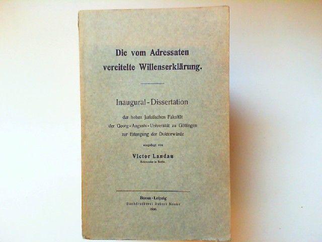 Landau, Victor: Die vom Adressaten vereitelte Willenserklärung. Inaugural-Dissertation zur Erlangung der Doktorwürde