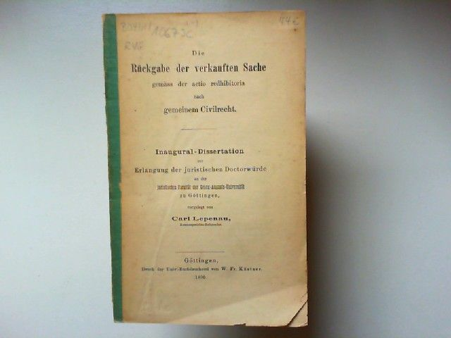 Lepenau, Carl: Die Rückgabe der verkauften Sache gemäss der actio redhibitoria nach gemeinem Civilrecht. Inaugural-Dissertation zur Erlangung der juristischen Doktorwürde in Göttingen