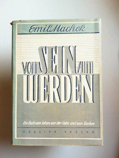 Machek, Emil: Vom Sein zum Werden. Ein Buch vom Leben, von der Liebe und vom Denken. [Reihe interessante Wissenschaft, 2. Band]