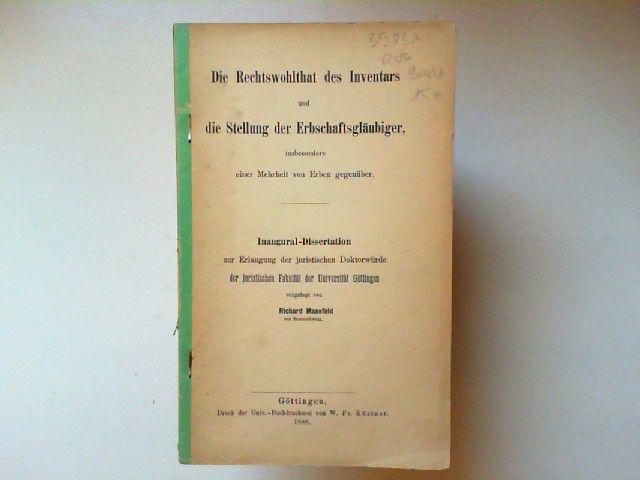 Mansfeld, Richard: Die Rechtswohlthat des Inventars und die Stellung der Erbschaftsgläubiger, insbesondere einer Mehrheit von Erben gegenüber. Inaugural-Dissertation zur Erlangung der Doktorwürde