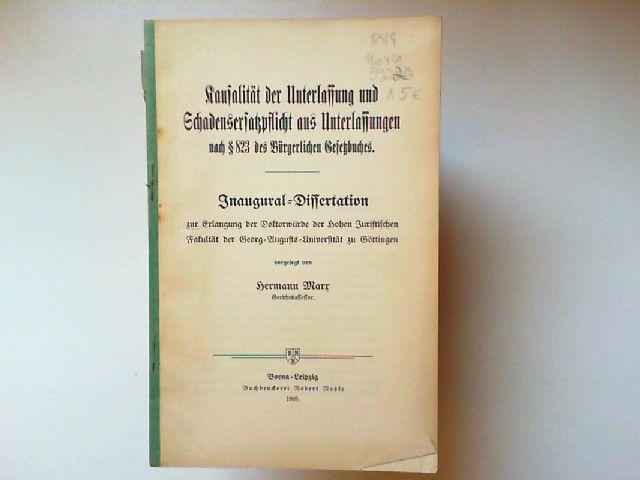 Marr, Hermann: Kausalität der Unterlassung und Schadensersatzpflicht aus Unterlassungen nach § 823 des Bürgerlichen Gesetzbuches. Inaugural-Dissertation zur Erlangung der Doktorwürde