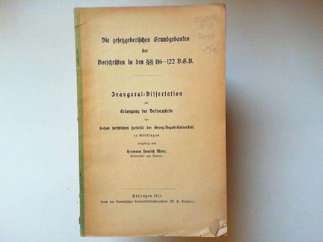Meier, Hermann Henrich: Die gesetzgeberischen Grundgedanken der Vorschriften in den §§ 116 - 122 B.G.B. Inaugural-Dissertation zur Erlangung der Doktorwürde