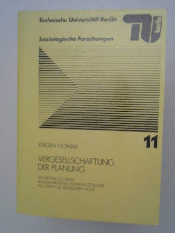 Nowak, Jürgen: Vergesellschaftung der Planung. Ein Beitrag zu einer kommunikativen Planungstheorie als Strategie der kleinen Netze. [Technische Universität Berlin, Soziologische Forschungen, Heft 11].