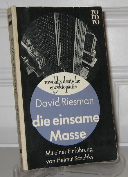 Riesman, David: Die einsame Masse. Eine Untersuchung der Wandlungen des amerikanischen Charakters. Mit einer Einführung von Helmut Schelsky.