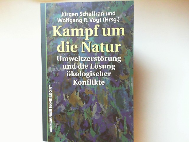Scheffran, Jürgen und Wolfgang R. Vogt (Hrsg.): Kampf um die Natur : Umweltzerstörung und die Lösung ökologischer Konflikte.