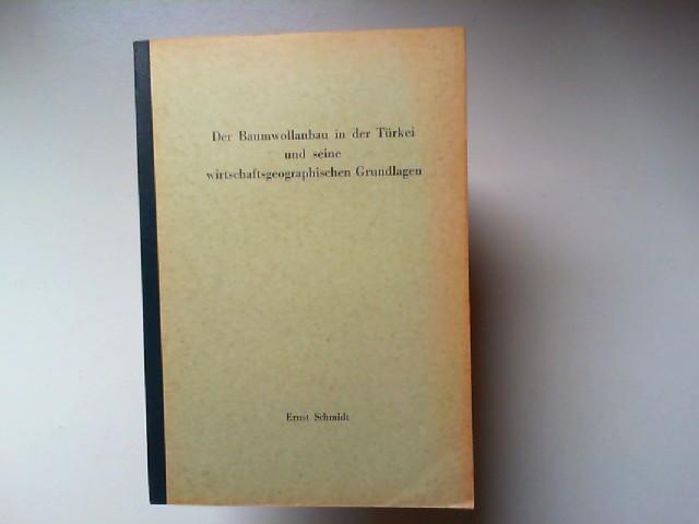 Schmidt, Ernst: Der Baumwollanbau in der Türkei und seine wirtschaftsgeographischen Grundlagen. Inaugural-Dissertation zur Erlangung der Doktorwürde