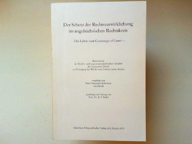 Schweizer, Peter Alexander: Der Schutz der Rechtsverwirklichung im angelsächsischen Rechtskreis - Die Lehre vom Contempt of Court. Inaugural-Dissertation zur Erlangung der Doktorwürde