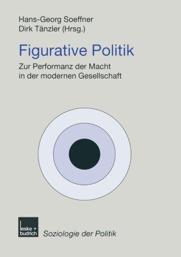 Soeffner, Hans-Georg (Hrsg.) und Dirk Tänzler (Hrsg.): Figurative Politik. Zur Performanz der Macht in der modernen Gesellschaft. [Reihe Soziologie der Politik Band 4] 0