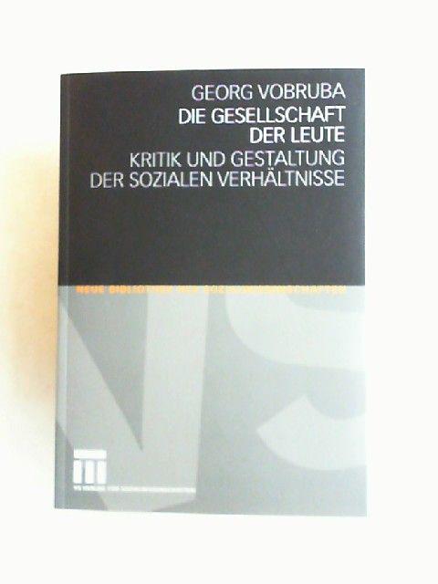Vobruba, Georg: Die Gesellschaft der Leute. Kritik und Gestaltung der sozialen Verhältnisse. [Neue Bibliothek der Sozialwissenschaften]