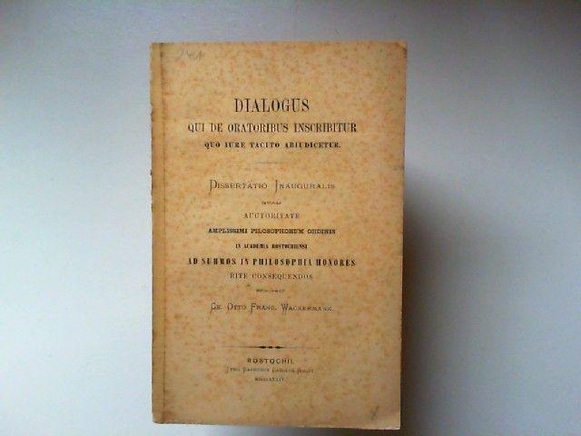 Wackermann, Otto Franc.: Dialogus qui de oratoribus inscribitur quo iure tacito abiudicetur. Dissertatio inauguralis