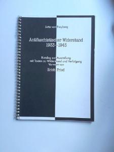 Freyberg, Jutta von: Antifaschistischer Widerstand 1933-1945. Katalog zur Ausstellung mit Texten zu Widerstand und Verfolgung. Vorwort von Erich Fried.