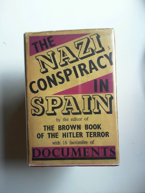 [Katz, Otto]: The Nazi Conspiracy in Spain. By the Editor of The Brown Book of the Hitler Terror.
