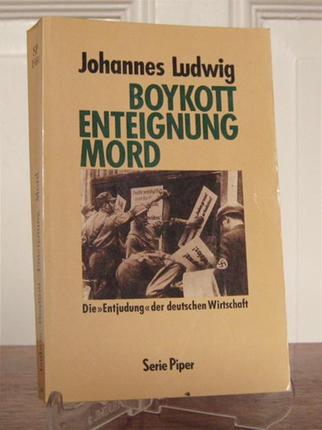 """Ludwig, Johannes: Boykott, Enteignung, Mord. Die """"Entjudung"""" der deutschen Wirtschaft. [Piper, Bd. 1580]."""