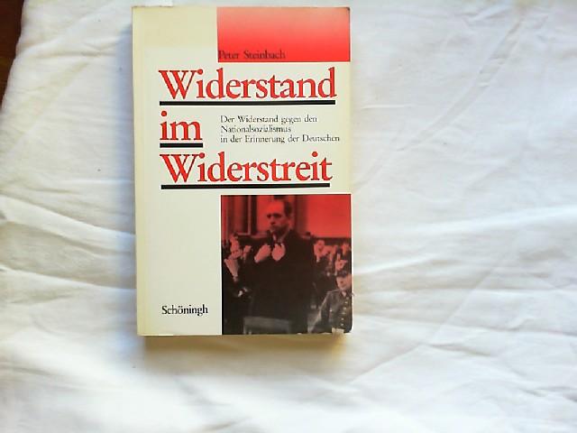Steinbach, Peter: Widerstand im Widerstreit. Der Widerstand gegen den Nationalsozialismus in der Erinnerung der Deutschen. Ausgewählte Studien.