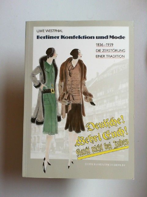 Westphal, Uwe: Berliner Konfektion und Mode. 1836-1939. Die Zerstörung einer Tradition. [Stätten der Geschichte Berlins. Band 14]