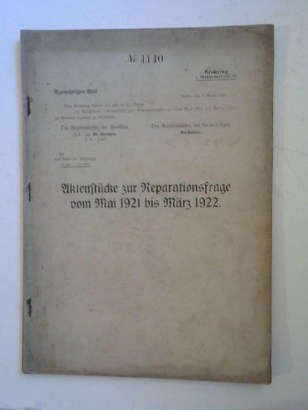 Auswärtiges Amt: Aktenstücke zur Reparationsfrage von Mai 1921 bis März 1922; Nr. 4140. Übersendet von Reichsminister der Finanzen Dr. Hermes und Reichsminister des Auswärtigen Rathenau.