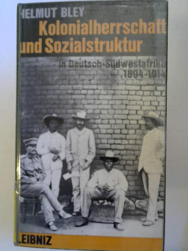 Bley, Helmut: Kolonialherrschaft und Sozialstruktur in Deutsch-Südwestafrika 1894-1914 [Hamburger Beiträge zur Zeitgeschichte Band V]