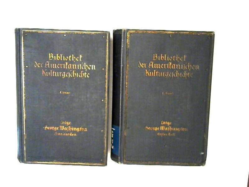 Lodge, Henry Cabot: 2 Bücher zusammen - Henry Cabot Lodge: George Washington. Erster und zweiter Teil. [Bibliothek der Amerikanischen Kulturgeschichte. 1. Band]