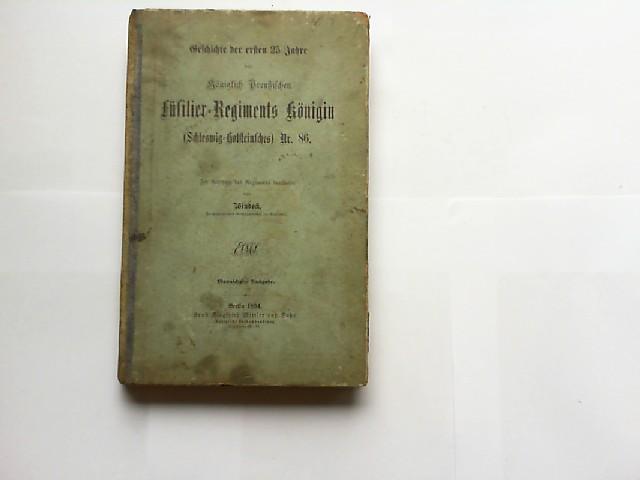 Windeck: Geschichte der ersten 25 Jahre des Königlich Preußischen Füsilier-Regiments Königin (Schlesig-Holsteinisches) Nr. 86.
