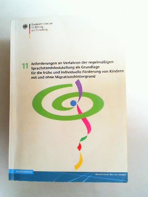 Bundesministerium für Bildung und Forschung (Hg.)Konrad Ehlich Ursula Bredel u. a.: Anforderungen an Verfahren der regeläßigen Sprachstandsfeststellung als Grundlage für die frühe und individuelle Förderung von Kindern mit und ohne Migrationshintergrun...