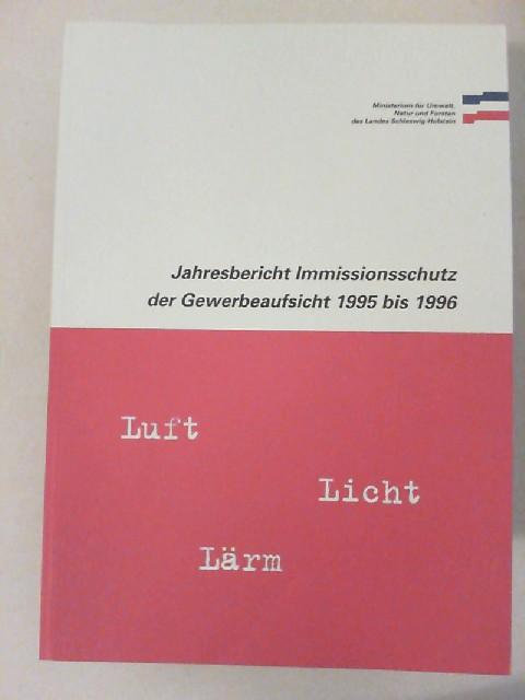 Ministerium für Umwelt, Natur und Forsten des Landes Schleswig-Holstein (Hg.): Jahresbericht Immissionsschutz der Gewerbeaufsicht 1995 bis 1996. Luft.Licht.Lärm.